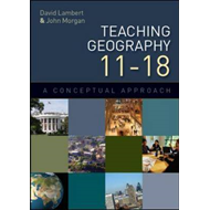 Teaching Geography 11-18: A Conceptual Approach (BOK)
