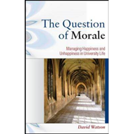 The Question of Morale: Searching for Happiness in University Life (BOK)