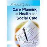 Practical Guide to Care Planning in Health and Social Care (BOK)