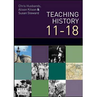 Teaching and Learning History: Understanding the Past 11-18 (BOK)