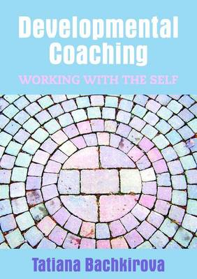 Developmental Coaching: Working with the Self (BOK)