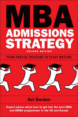 MBA Admissions Strategy: From Profile Building to Essay Writing (BOK)