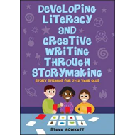Developing Literacy and Creative Writing Through Storymaking: Story Strands for 7-12 Year Olds (BOK)