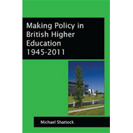 Making Policy in British Higher Education 1945-2011 (BOK)