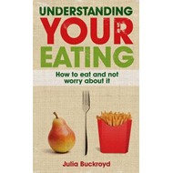 Understanding Your Eating: How to Eat and Not Worry About it (BOK)
