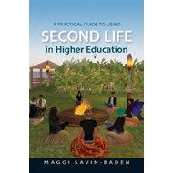 A Practical Guide to Using Second Life in Higher Education (BOK)