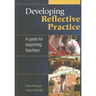 Developing Reflective Practice: A Guide for Beginning Teache (BOK)