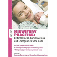 Midwifery Practice: Critical Illness, Complications and Emergencies Case Book (BOK)