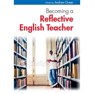Becoming a Reflective English Teacher (BOK)