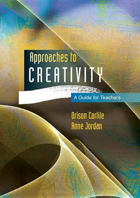 Approaches to Creativity: A Guide for Teachers (BOK)