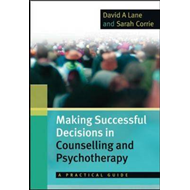 Making Successful Decisions in Counselling and Psychotherapy: A Practical Guide (BOK)