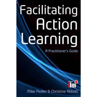 Facilitating Action Learning: A Practitioner's Guide (BOK)