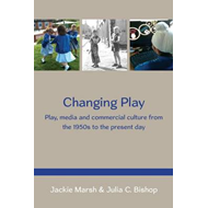 Changing Play: Play, media and commercial culture from the 1 (BOK)