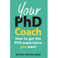 Your PhD Coach: How to get the PhD Experience you Want (BOK)