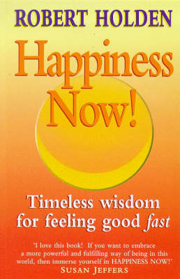 Happiness Now!: Timeless Wisdom for Feeling Good Fast (BOK)