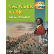 Hodder History: New Worlds for Old, Britain 1750-1900, mains (BOK)