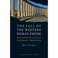 The Fall of the Western Roman Empire: Archaeology, History and the Decline of Rome (BOK)