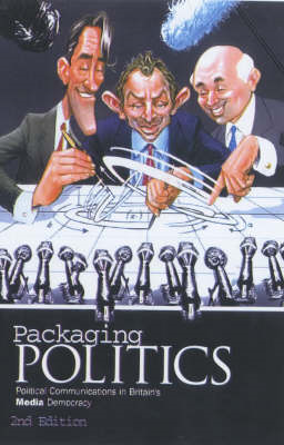Packaging Politics: Political Communications in Britain's Media Democracy (BOK)