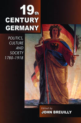 Nineteenth-century Germany: Politics, Culture and Society, 1780-1918 (BOK)