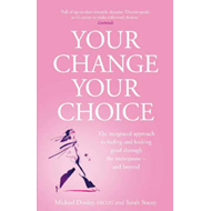 Your Change, Your Choice: The Integrated Approach to Looking and Feeling Good through the Menopause (BOK)