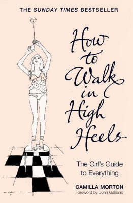 How to Walk in High Heels: The Girl's Guide to Everything (BOK)