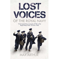 Lost Voices of the Royal Navy: Vivid Eyewitness Accounts of Life in the Royal Navy from 1914-1945 (BOK)