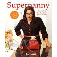 Supernanny: How to Get the Best from Your Children (BOK)