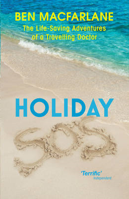 Holiday SOS: The Life-saving Adventures of a Holiday Doctor (BOK)