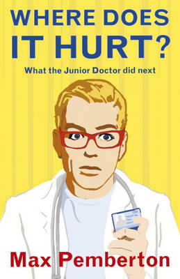 Where Does it Hurt?: What the Junior Doctor Did Next (BOK)