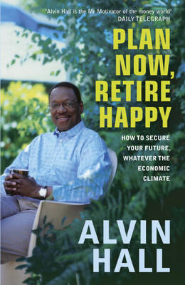 Plan Now, Retire Happy: How to Secure Your Future, Whatever the Economic Climate (BOK)