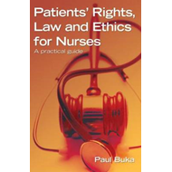 Patients' Rights, Law and Ethics for Nurses: A Practical Guide (BOK)