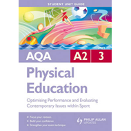 AQA A2 Physical Education Student Unit Guide: Unit 3 Optimising Performance and Evaluating Contempor (BOK)