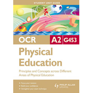 OCR A2 Physical Education Student Unit Guide: Unit G453 Prin (BOK)