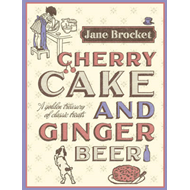 Cherry Cake and Ginger Beer: A Golden Treasury of Classic Treats (BOK)