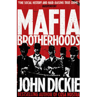 Mafia Brotherhoods: Camorra, Mafia, 'ndrangheta: the Rise of the Honoured Societies (BOK)