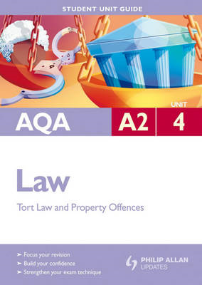 AQA A2 Law: Criminal Law (Offences Against Property) and Law of Tort: Unit 4 (BOK)