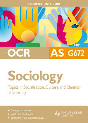 OCR AS Sociology: Topics in Socialisation, Culture and Identity - The Family: Unit G672 (BOK)