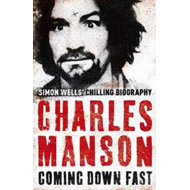 Charles Manson: Coming Down Fast (BOK)