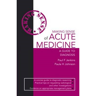 Making Sense of Acute Medicine: A Guide to Diagnosis (BOK)