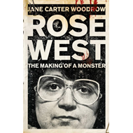 Rose West: The Making of a Monster (BOK)