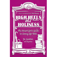 High Heels and Holiness: The Smart Girl's Guide to Living Life Well (BOK)