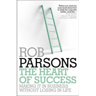 The Heart of Success: Making it in Business without Losing in Life (BOK)