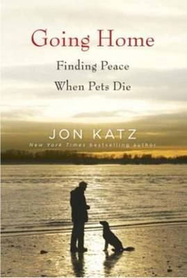 Going Home: Finding Peace When Pets Die (BOK)