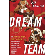 Dream Team: How Michael, Magic, Larry, Charles, and the Greatest Team of All Time Conquered the Worl (BOK)