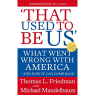 That Used to be Us: What Went Wrong with America - and How it Can Come Back (BOK)