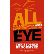 All Fun and Games Until Somebody Loses an Eye (BOK)