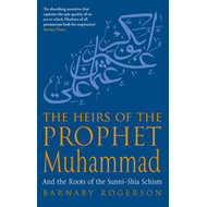 The Heirs of the Prophet Muhammad: And the Roots of the Sunni-Shia Schism (BOK)