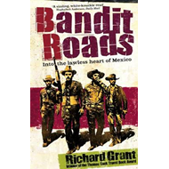 Bandit Roads: Into the Lawless Heart of Mexico (BOK)