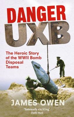 Danger UXB: The Heroic Story of the WWII Bomb Disposal Teams (BOK)