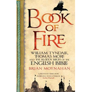 Book of Fire: William Tyndale, Thomas More and the Bloody Birth of the English Bible (BOK)